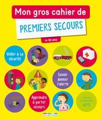 Anne Baudier et Frédérique Grinevald - Mon gros cahier de premiers secours 6-10 ans.