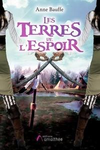 Ibooks pour le téléchargement de l'ordinateur Les Terres de l'espoir 9782310043656 ePub in French par Anne Bauffe