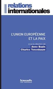 Anne Bazin et Charles Tenenbaum - L'Union européenne et la paix - L'invention d'un modèle européen de gestion des conflits.
