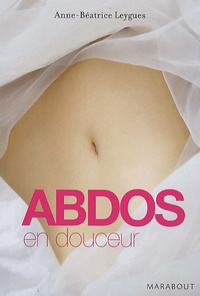 Anne-Béatrice Leygues - Abdos en douceur.