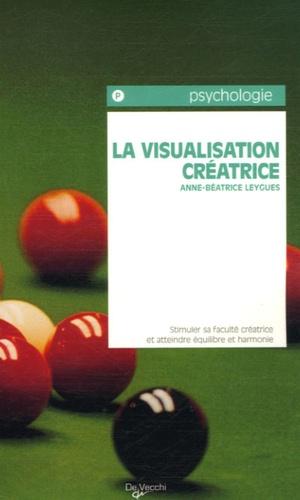 Anne-Béatrice Leygues - Visualisation créatrice - Méthodes et exercices.