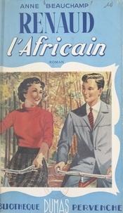 Anne Beauchamp - Renaud l'Africain.