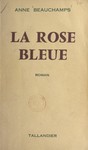 Anne Beauchamps - La rose bleue.