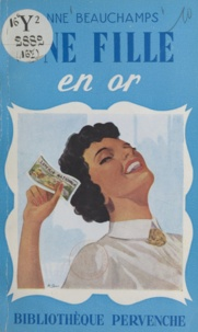 Anne Beauchamps - Une fille en or.