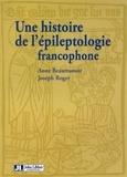 Anne Beaumanoir et Joseph Roger - Une histoire de l'épileptologie francophone.