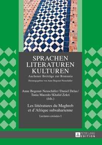 Anne Begenat-Neuschäfer et Daniel Delas - Les littératures du Maghreb et d'Afrique subsaharienne - Lectures croisées I.