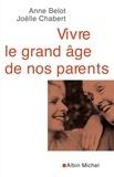 Anne Belot et Joëlle Chabert - Vivre le grand âge de nos parents.