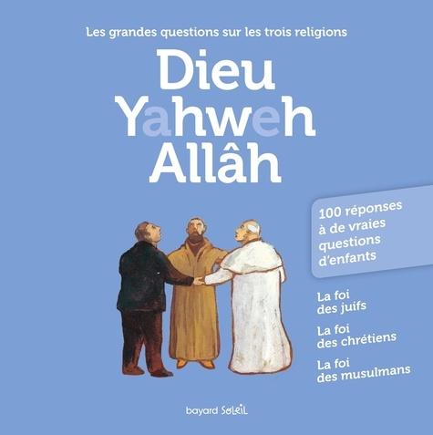 Anne-Bénédicte Hoffner et Michel Kubler - Dieu Yahweh Allâh - Les grandes questions sur les trois religions.