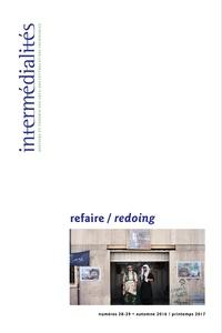 Anne Bénichou et Thibaut Vaillancourt - Intermédialités. No 28-29, Automne 2016 - printemps 2017 - refaire/redoing.