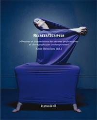 Anne Bénichou - Recréer / scripter - Mémoires et transmissions des oeuvres performatives et chorégraphies contemporaines.