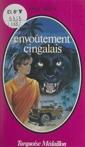 Anne Béral - Envoûtement cingalais.