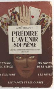 Anne Bercourt - Prédire l'avenir soi-même - Grâce à la connaissance du caractère et de la destinée, révélée par l'étude du visage, les lignes de la main, l'écriture, les rêves, les tarots et les cartes.