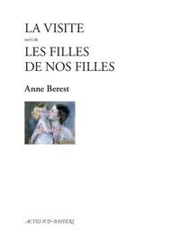Anne Berest - La Visite suivi de Les filles de nos filles.
