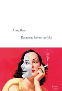 Anne Berest - Recherche femme parfaite - Collection littéraire dirigée par Martine Saada.