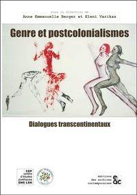 Anne Berger et Eleni Varikas - Genre et postcolonialismes - Dialogues transcontinentaux.