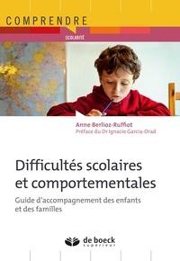 Difficultés scolaires et comportementales- Guide d'accompagnement des enfants et des familles - Anne Berlioz-Ruffiot |