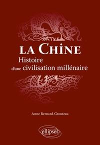 Anne Bernard-Grouteau - La Chine - Histoire d'une civilisation millénaire.