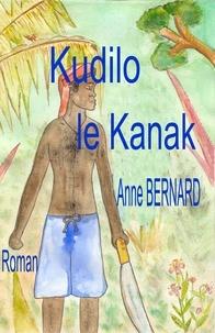 Anne Bernard - Kudilo le Kanak.