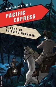 Anne-Bernard Lenoir et Pierre-Yves Cezard - Pacific Express  : Le pont du ruisseau Mountain - Pacific Express, tome 5.