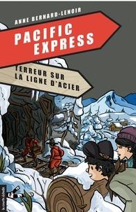 Anne Bernard-Lenoir - Pacific Express Tome 1 : Terreur sur ligne d'acier.