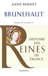 Anne Bernet - Brunehaut - Epouse de Sigebert Ier.