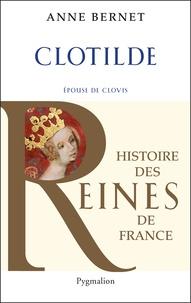 Anne Bernet - Clotilde - Epouse de Clovis.