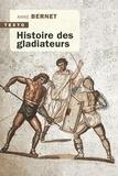 Anne Bernet - Histoire des gladiateurs.