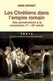 Anne Bernet - Les Chrétiens dans l'empire romain - Des persécutions à la conversion (Ier-IVe siècle).