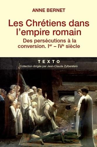 Les Chrétiens dans l'empire romain. Des persécutions à la conversion (Ier-IVe siècle)