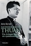 Anne Bernet - Monseigneur Thuan - Un évêque face au communisme.