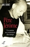 Anne Bernet - Père Jérôme - Un moine au croisement des temps.