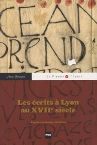 Anne Béroujon - Les écrits à Lyon au XVIIe siècle - Espaces, échanges, identités.