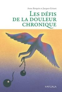 Anne Berquin et Jacques Grisart - Les défis de la douleur chronique.