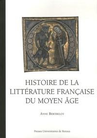 Anne Berthelot - Histoire de la littérature française du Moyen Age.