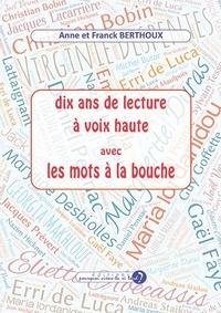 Anne Berthoux et Franck Berthoux - Dix ans de lecture à voix haute avec les mots à la bouche.