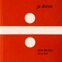 Anne Bertier - Je divise.