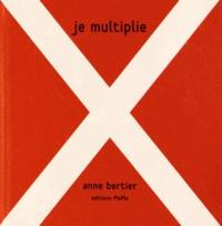 Anne Bertier - Je multiplie.