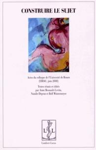 Anne Besnault-Levita et Natalie Depraz - Construire le sujet - Actes du colloque de l'Université de Rouen, 5, 6 et 7 juin 2008.