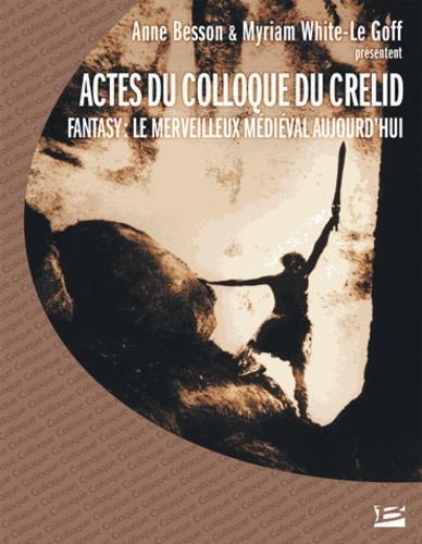 Anne Besson et Myriam White-Le Goff - Fantasy, le merveilleux médiéval aujourd'hui - Actes du colloque du CRELID, université d'Artois (Arras).