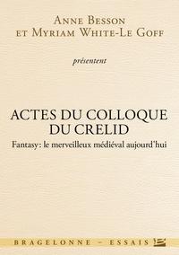 Anne Besson et Myriam White-Le Goff - Fantasy, le merveilleux médiéval aujourd'hui - Actes du colloque du CRELID.