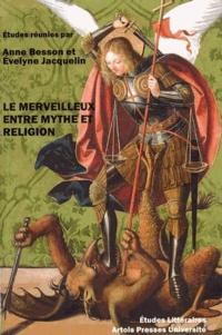 Anne Besson et Evelyne Jacquelin - Le merveilleux entre mythe et religion.