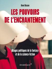 Anne Besson - Les pouvoirs de l'enchantement - Usages politiques de la fantasy et de la science-fiction.