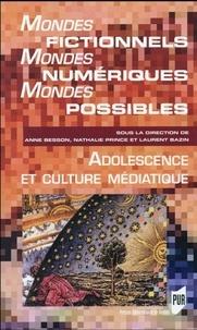 Anne Besson et Nathalie Prince - Mondes fictionnels, mondes numériques, mondes possibles - Adolescence et culture numérique.