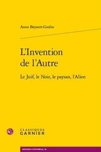 Anne Beyaert-Geslin - L'invention de l'autre - Le Juif, le Noir, le paysan, l'Alien.