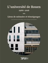 Anne Bidois et Olivier Feiertag - L'université de Rouen, 1966-2016 - Tome 2, Lieux de mémoire et témoignages.