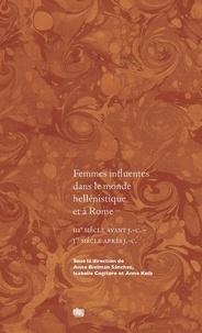 Anne Bielman et Isabelle Cogitore - Femmes influentes dans le monde hellénistique et à Rome - IIIe siècle avant J-C - Ier siècle après J-C.