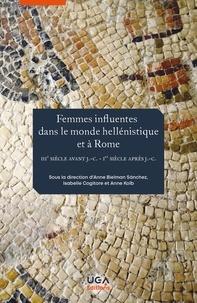 Anne Bielman Sanchez et Isabelle Cogitore - Femmes influentes dans le monde hellénistique et à Rome (IIIe siècle avant J.-C. - Ier siècle après J.-C.).