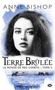 Anne Bishop - Le monde de Meg Corbyn Tome 2 : Terre brûlée.