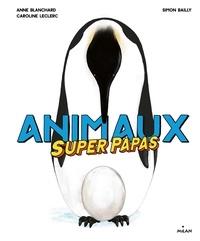 Anne Blanchard et Caroline Leclerc - Animaux superpapas.