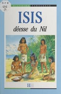 Anne Blanchard et Brigitte Arnaud - Isis, déesse du Nil.